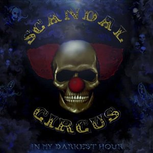 Scandal Circus  In my Darkest Hour